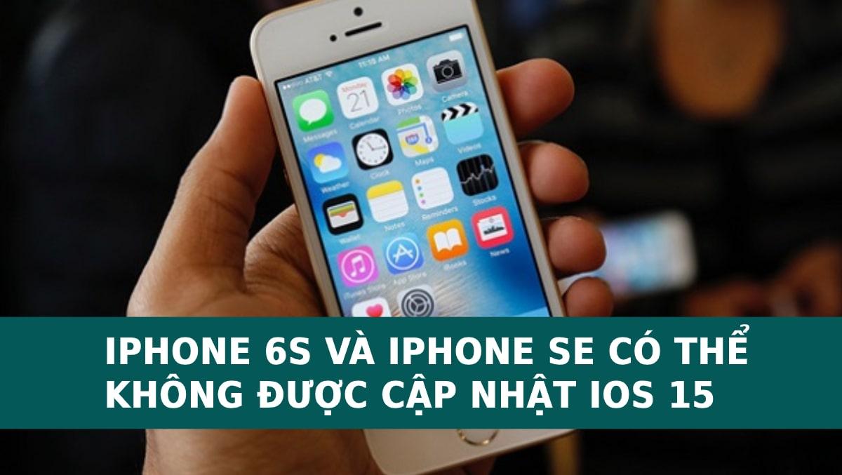 Tin đồn: Apple sẽ ngưng hỗ trợ iOS 15 cho iPhone 6S và iPhone SE?
