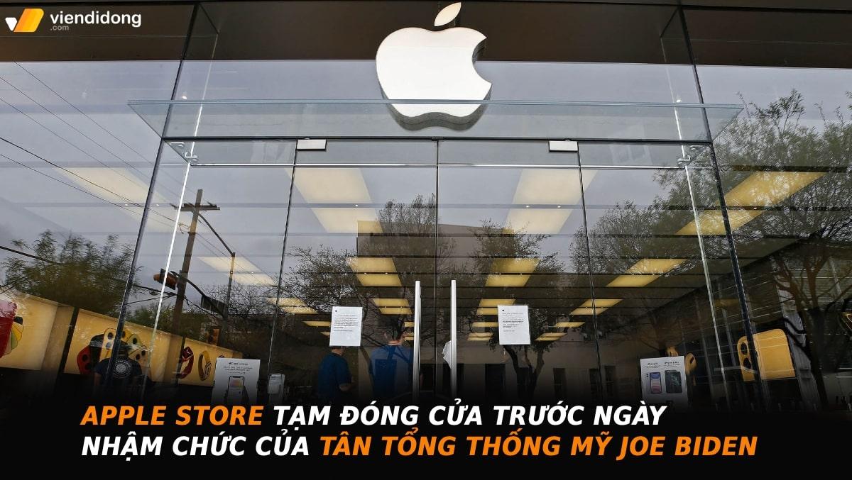 Apple Store tạm đóng cửa trước ngày Joe Biden nhậm chức vì sợ có bạo loạn xảy ra