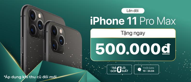 Lên đời iPhone 11 Pro Max – Tặng ngay 500k