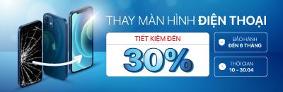 Thay màn hình điện thoại – Tiết kiệm đến 30%