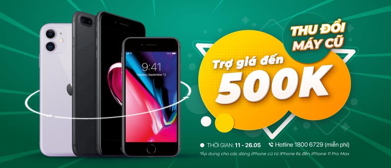Thu đổi iPhone cũ trợ giá đến 500 ngàn
