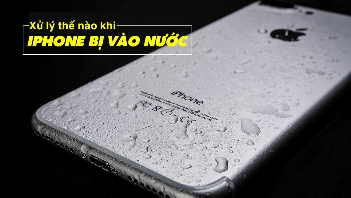 Xử lý thế nào khi bất ngờ iPhone bị vào nước