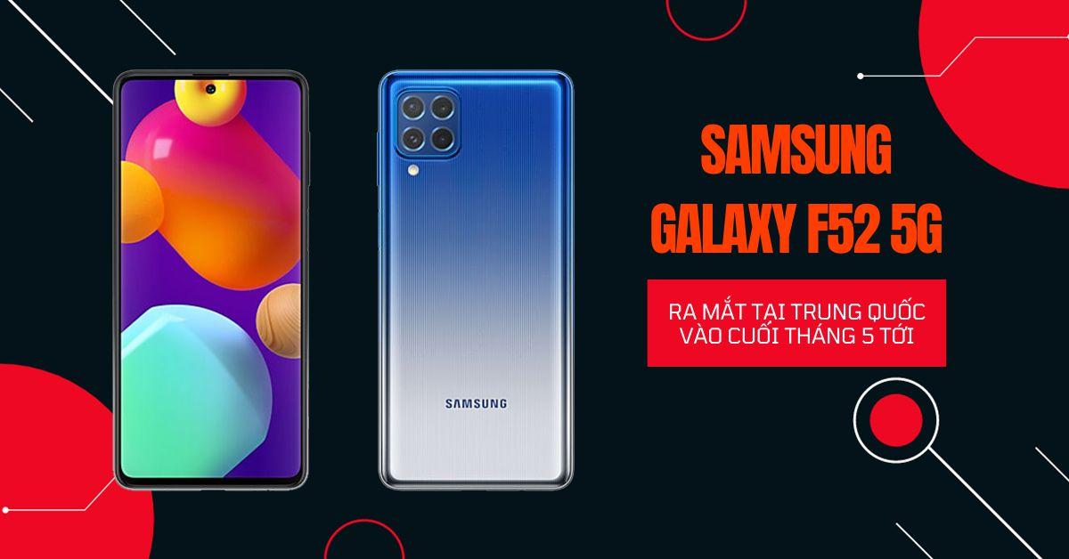 Samsung Galaxy F52 5G giá 7,2 triệu đã có thể đặt hàng trước vào ngày 20 tháng 5 này tại Trung Quốc