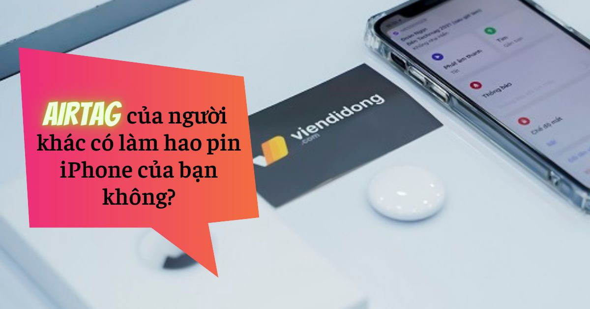 AirTag của người khác có thể làm hao pin iPhone của bạn không?