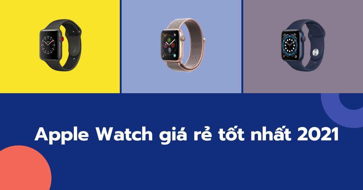 Những chiếc Apple Watch giá rẻ tốt nhất dành cho mọi người năm 2021