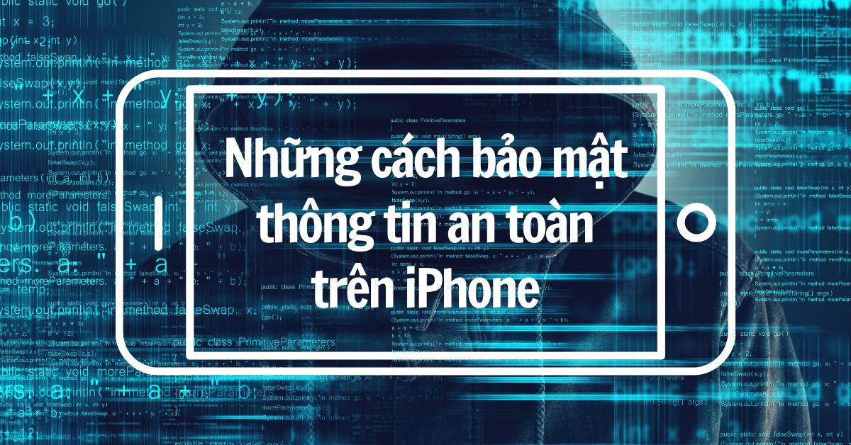 Sử dụng iPhone thông minh: Những cách giữ thông tin cá nhân luôn được bảo mật an toàn trên iPhone