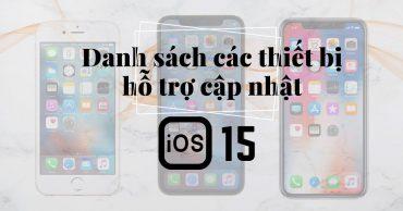Danh sách các thiết bị iPhone, iPad sẽ nhận được bản cập nhật iOS 15 / iPadOS 15