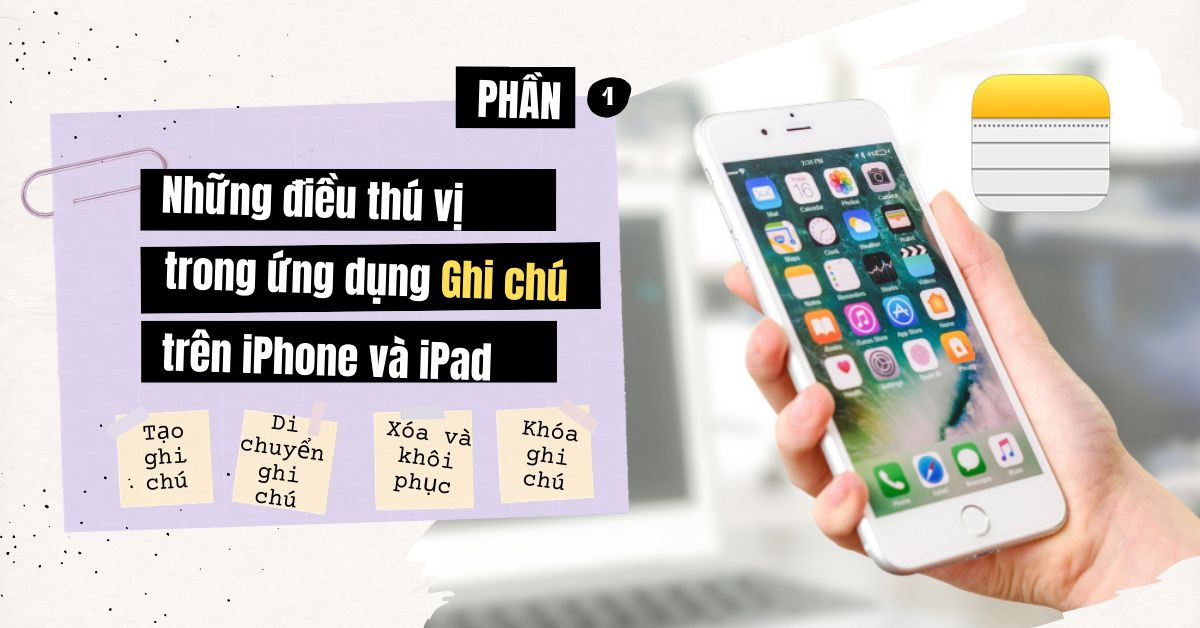 Khám phá điều thú vị trong ứng dụng Ghi chú trên iPhone hoặc iPad (Phần 1) cac tinh nang trond ung dung ghi chu tren iphone