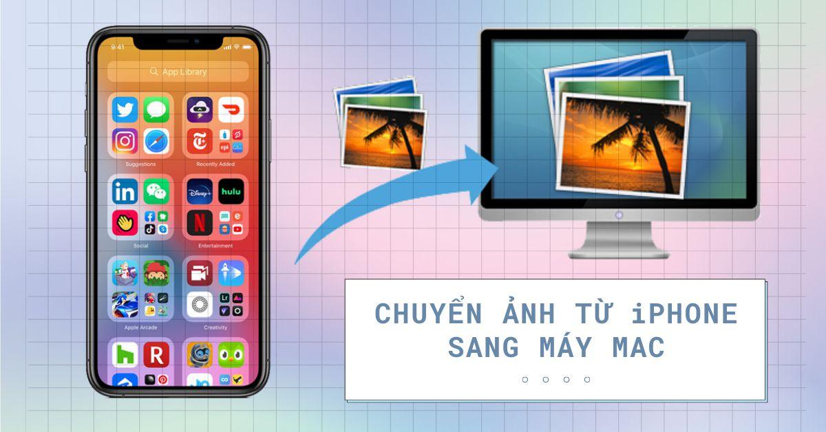 Những cách chuyển ảnh từ iPhone sang máy tính Mac đơn giản nhất