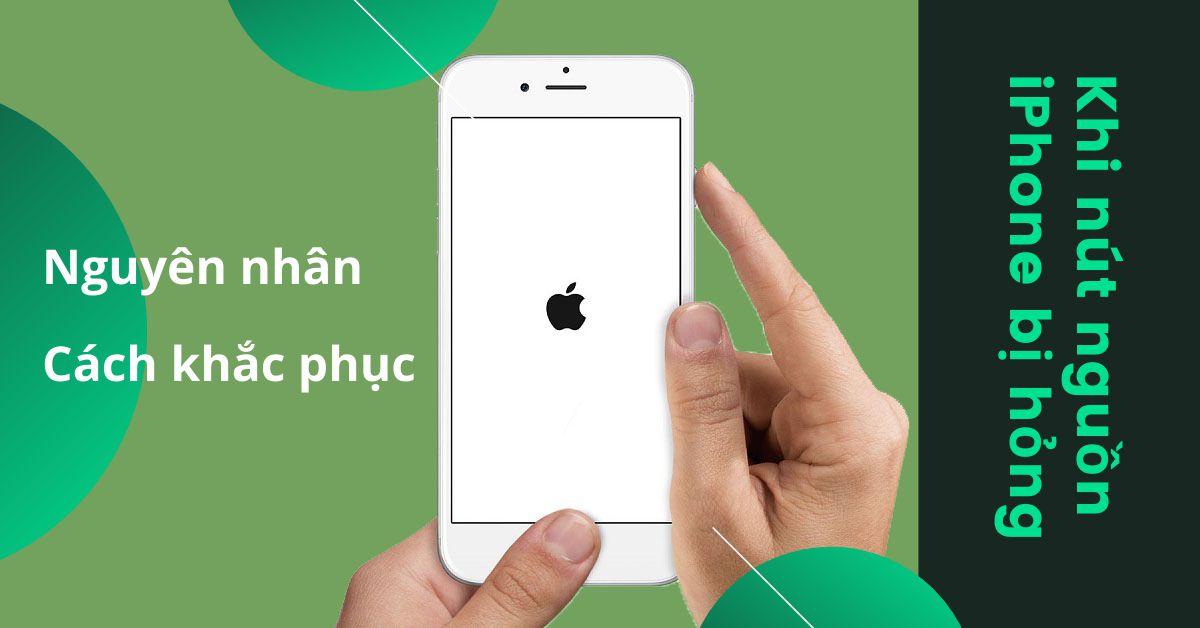 Nguyên nhân và cách khắc phục tình trạng nút nguồn iPhone bị hỏng