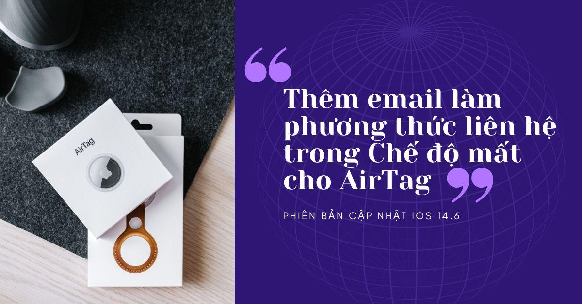 Bản cập nhật iOS 14.6 mới cho phép bạn liệt kê email làm phương thức liên hệ cho AirTag bị mất của bạn