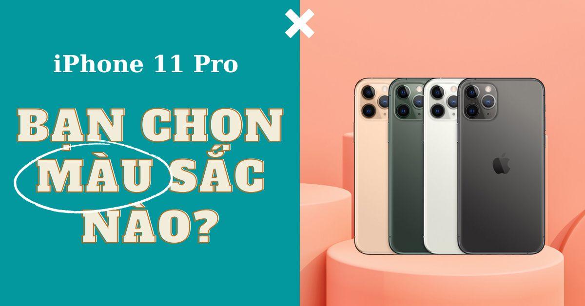 4 màu sắc cá tính trên iPhone 11 Pro và iPhone 11 Pro Max: Màu sắc nào sẽ phù hợp với bạn nhất?