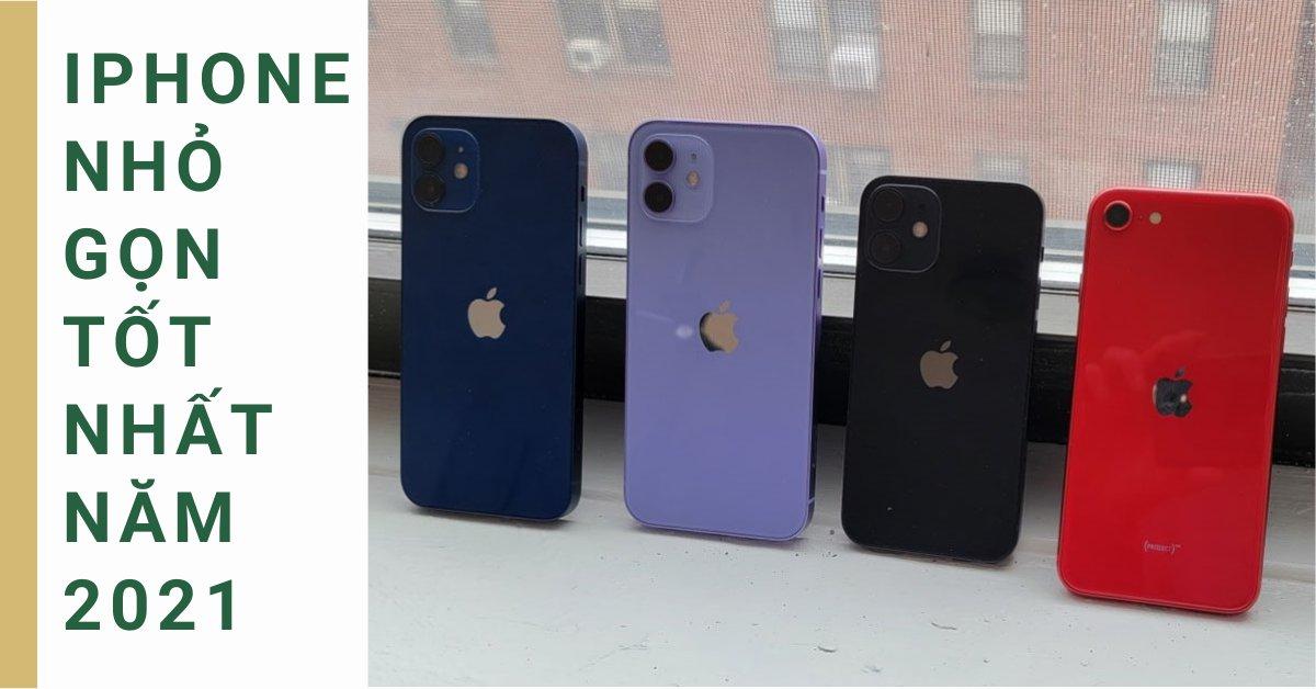 Xếp hạng những chiếc iPhone nhỏ gọn và tốt nhất của năm 2021