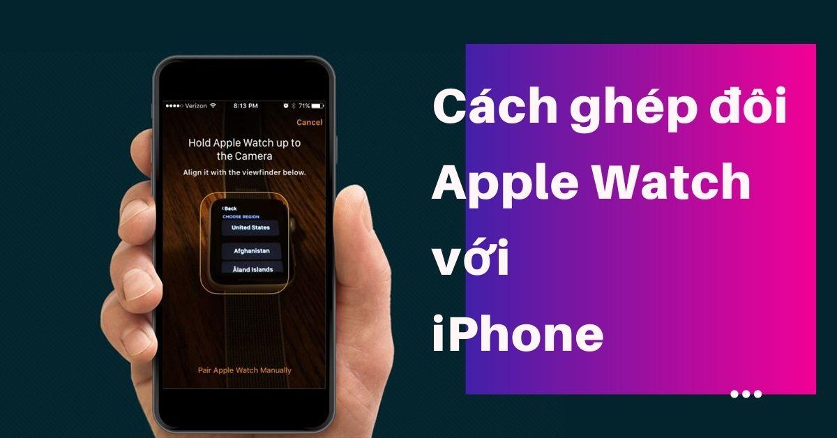 Cách kết nối Apple Watch với iPhone dễ dàng nhất