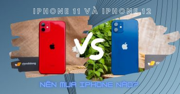 Nên mua iPhone 12 hay iPhone 11: Đâu là sự khác biệt? Bạn có nên nâng cấp?