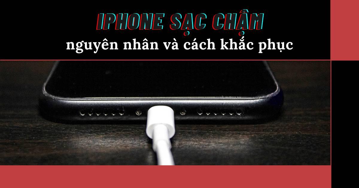 Nguyên nhân và cách khắc phục tình trạng pin iPhone sạc chậm?