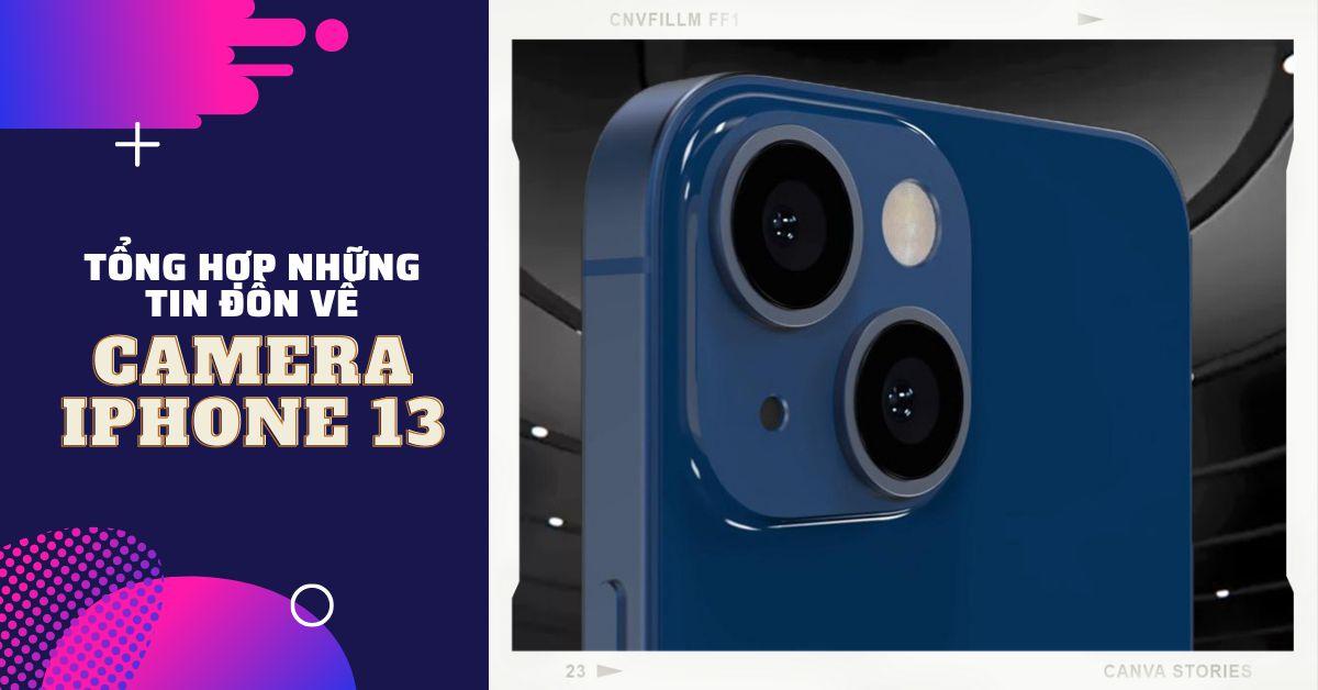 Tin đồn về camera của iPhone 13: Các thông số kỹ thuật và những nâng cấp chúng ta có thể thấy