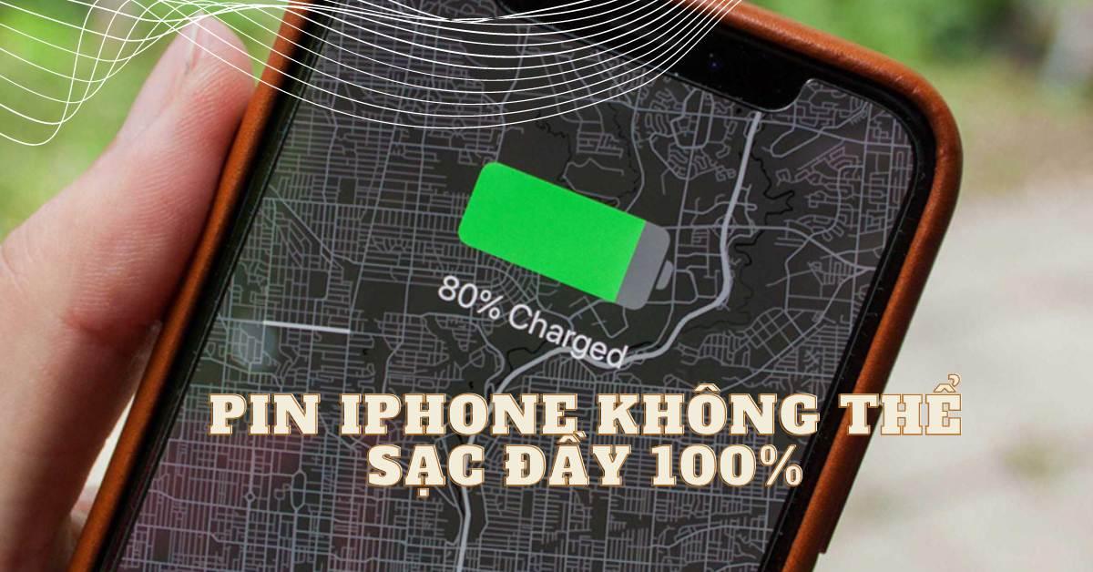 Tìm hiểu lý do và cách khắc phục pin iPhone không sạc được đến 100%