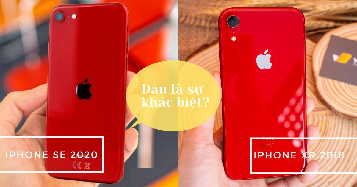 iPhone SE 2020 và iPhone XR: Đâu là sự khác biệt, có nên nâng cấp?