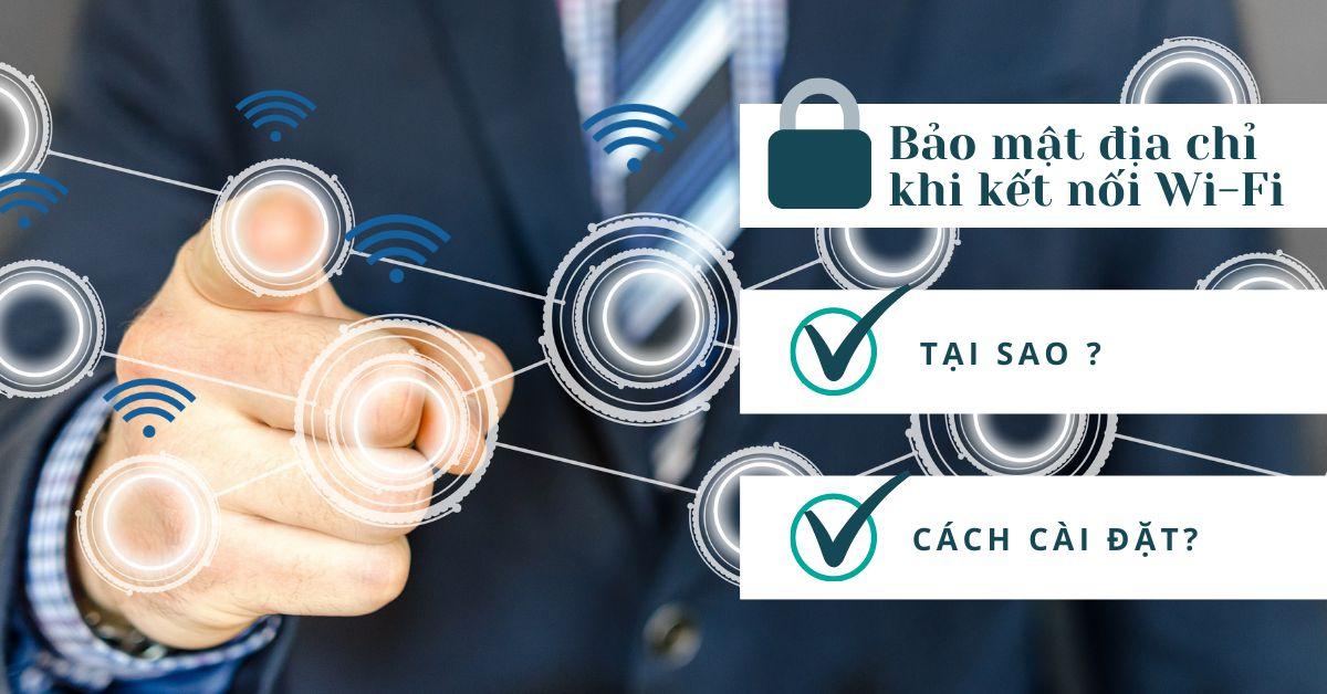 Cách sử dụng địa chỉ bảo mật khi kết nối Wi-Fi trên iPhone và iPad