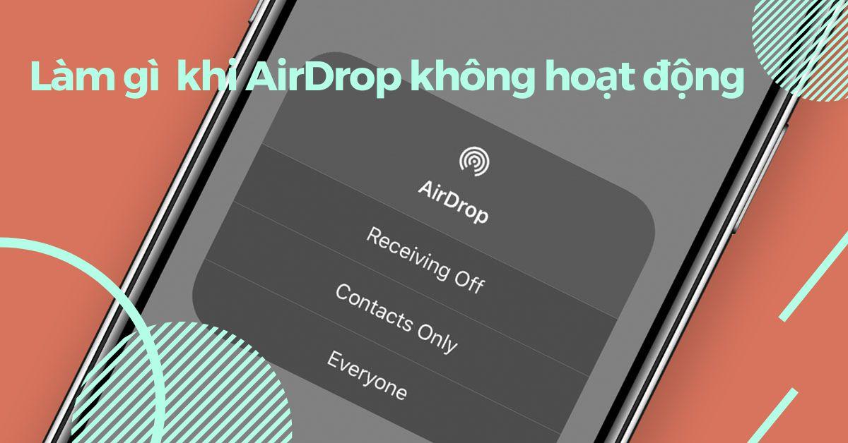 Những cách sửa lỗi AirDrop không hoạt động đơn giản và hiệu quả