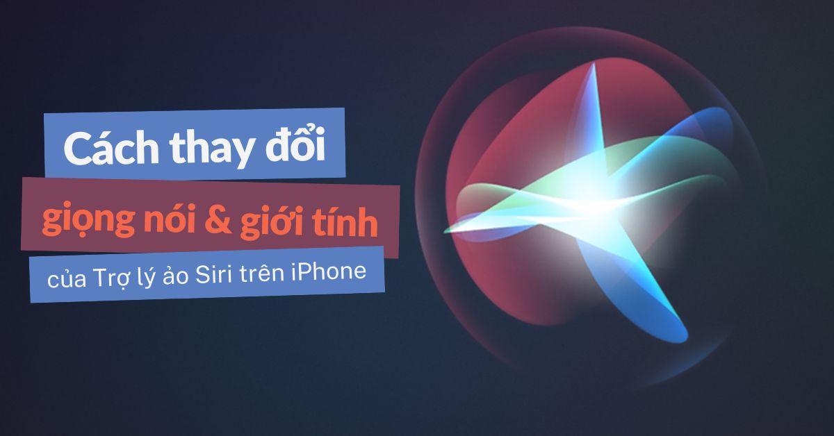 Cách thay đổi giọng nói và giới tính của Trợ lý ảo Siri trên iPhone