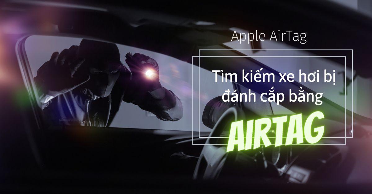 Công cụ theo dõi Apple AirTag có thể tìm được một chiếc xe hơi bị đánh cắp hay không?