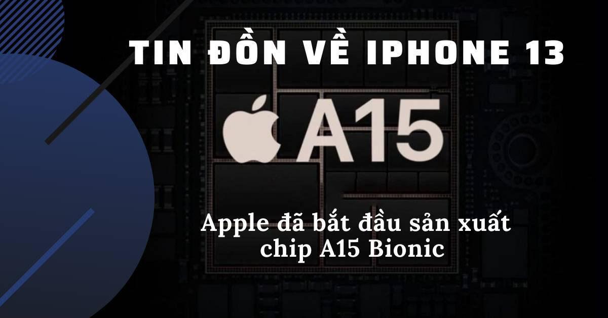 Tin đồn về iPhone 13: Apple đã bắt đầu việc sản xuất chip A15 Bionic cho iPhone 13