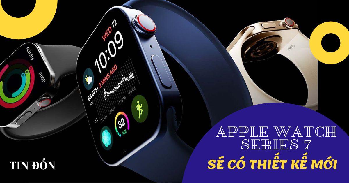 Tin đồn: Apple Watch Series 7 sẽ có thiết kế viền phẳng, tùy chọn màu xanh lá cây mới