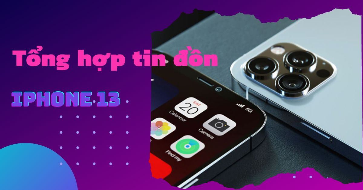 Tổng hợp các tin đồn về sự khác biệt giữa iPhone 13 và iPhone 12