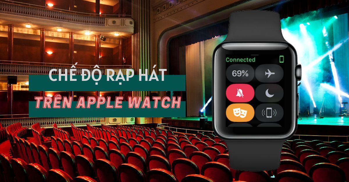 Giải thích ý nghĩa và cách bật chế độ rạp hát trên Apple Watch