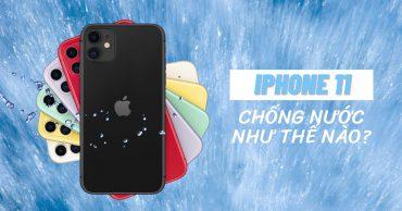 iPhone 11 chống thấm nước như thế nào và bạn nên làm gì khi điện thoại bị ướt
