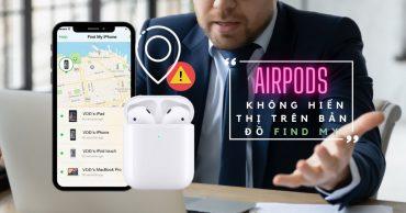 Giải thích vì sao tai nghe AirPods không hiển thị trên bản đồ Find My và những điều cần lưu ý khi định vị AirPods của bạn