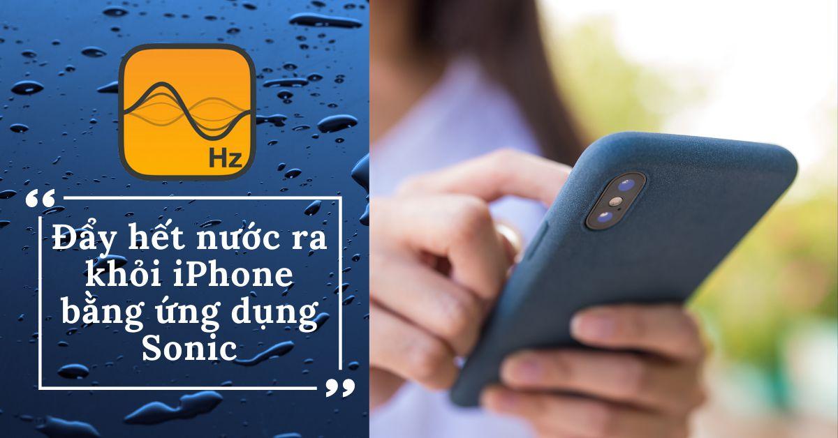 Khi iPhone rơi vào nước: Cách lấy hết nước ra khỏi điện thoại bằng ứng dụng Sonic