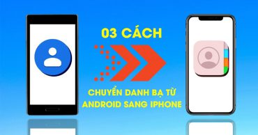 3 cách dễ dàng để chuyển danh bạ từ điện thoại Android sang iPhone