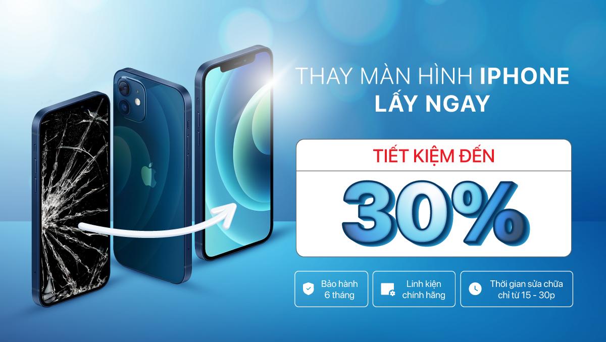 Thay màn hình iPhone LẤY NGAY, tiết kiệm được đến 30% 1200x677 2